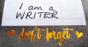 Don't forget: I am a Writer